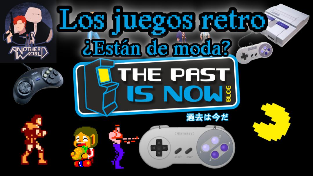 Opinion Los Juegos Retro Estan De Moda The Past Is Now Blog